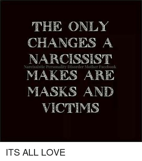 Narcissist Memes - the only changes a narcissist narcissistic personality disorder mother facebook makes are masks