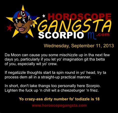 Scorpio Memes - horoscope gangsta today s daily horoscope wednesday september 11 2013