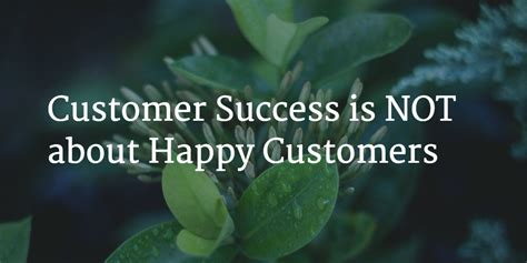 Customer Success is NOT about Happy Customers