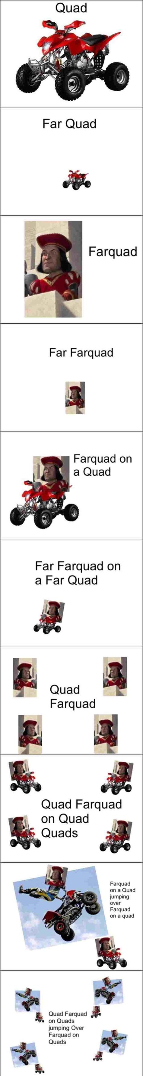 Quad Memes - ok so my friend has the the same haircut as farquad and we have this inside joke about her being