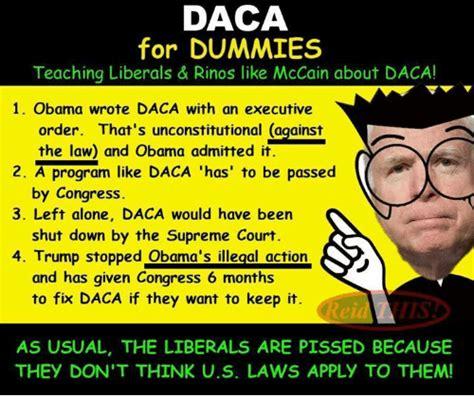 Daca Memes - daca for dummies teaching liberals rinos like mccain about daca 1 obama wrote daca with an