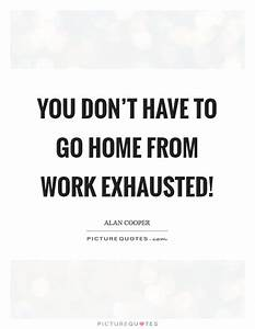 You Don't Have to Go Home from Work Exhausted! | Picture ...
