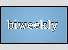 List of Synonyms and Antonyms of the Word Biweekly