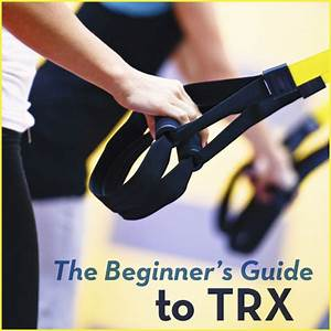 The Beginner U0026 39 S Guide To Trx