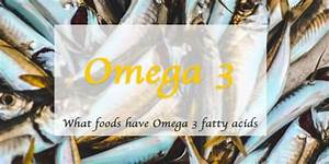What Foods Have Omega 3 Fatty Acids  An In