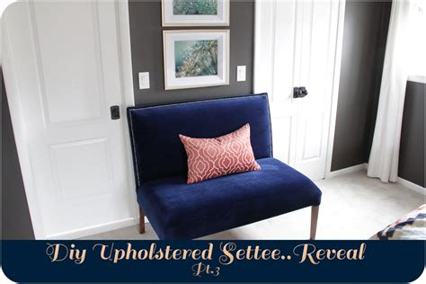 Diy Settee by Diy Upholstered Settee Reveal Pt 3
