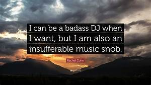 """Rachel Cohn Quote: """"I can be a badass DJ when I want, but ..."""
