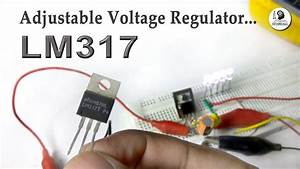 Lm317 Adjustable Voltage Regulator Complete Tutorial With
