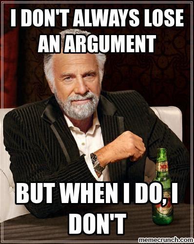 Argue Meme - i don t always lose an argument
