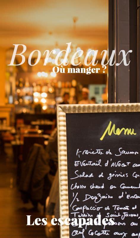 Manger Bordeaux Pas Où Manger à Bordeaux 30 Restaurants Bordeaux Testés