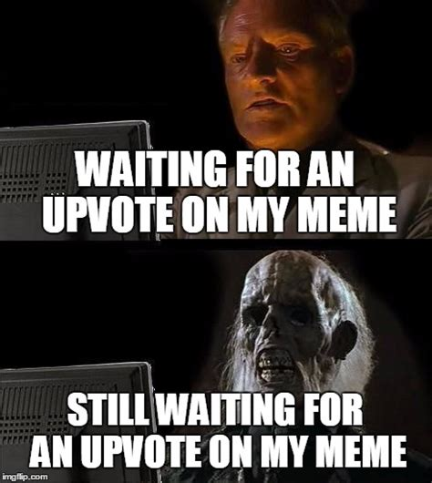 Meme Picture Maker - ill just wait here meme imgflip