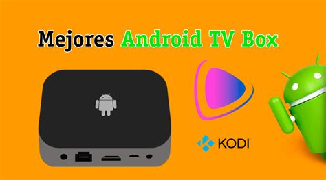 best android tv top 10 mejores android tv box f 250 tbol series y