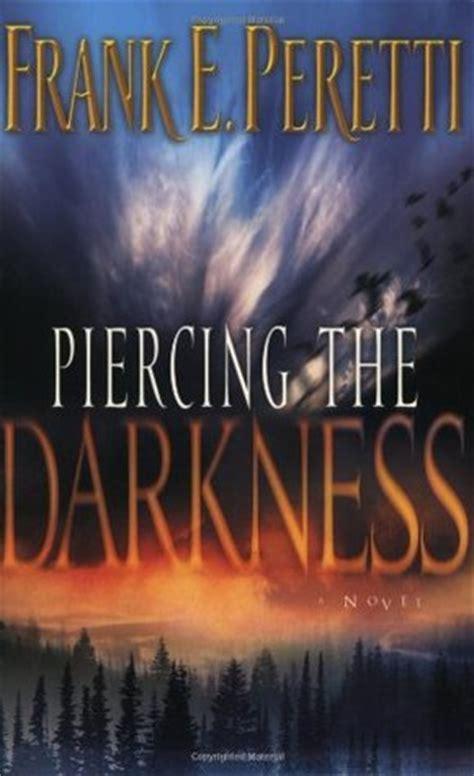 piercing  darkness darkness   frank  peretti