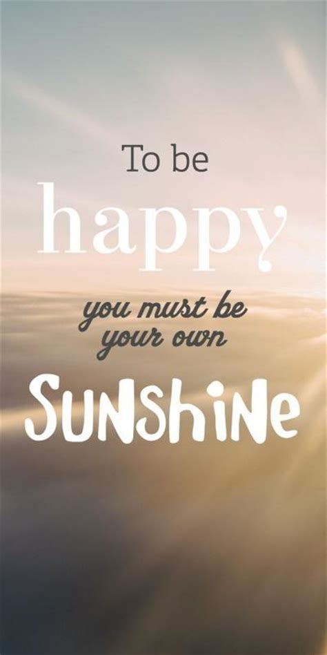 To Be Happy You Must Be Your Own Sunshine  Picture Quotes. Mother Valentine Quotes. Relationship Quotes Xanga. Crush Quotes Dp. Good Quotes For Work. Music Quotes For School. Zoidberg Birthday Quotes. Marriage Quotes By Nicholas Sparks. Quotes About Love Sister
