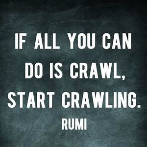If All You Can Do Is Crawl Start Crawling Pinterest