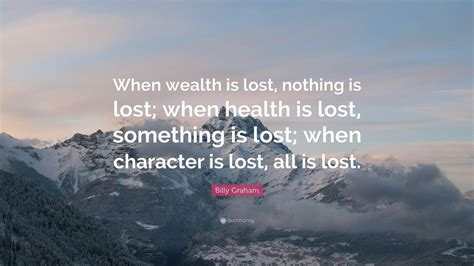 billy graham quote  wealth  lost   lost