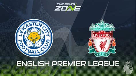 2020-21 Premier League – Leicester vs Liverpool Preview ...