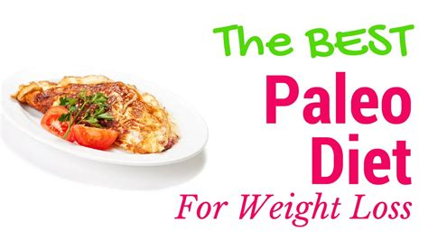 best diet lose weight quickly the best paleo diet for looking to lose weight
