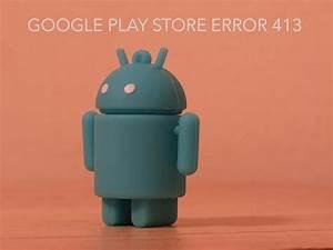 Android  U2013 Error 413 On Google Play Store