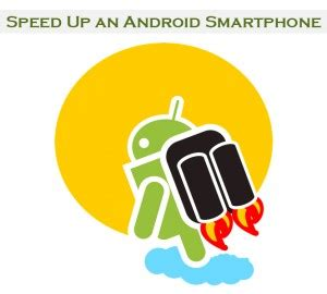 speed up android find easy steps to speedup your android smartphone sagmart