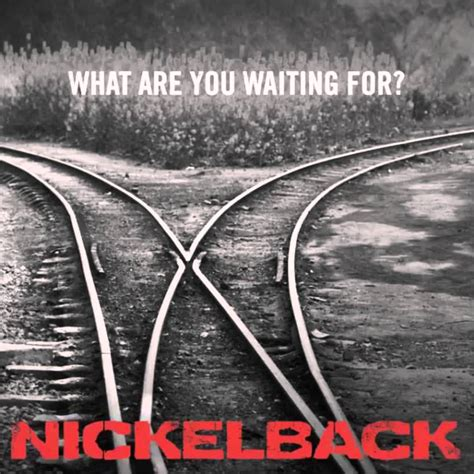 What Of Are You by What Are You Waiting For Nickelback Official