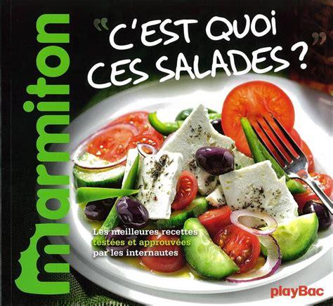 livre de cuisine marmiton livre recettes c 39 est quoi ces salades le meilleur de