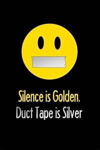 Duct Tape for E... Silence Golden Quotes