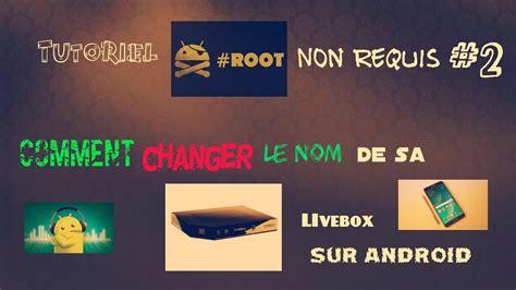 changer le nom de sa livebox tuto - Changer De Livebox