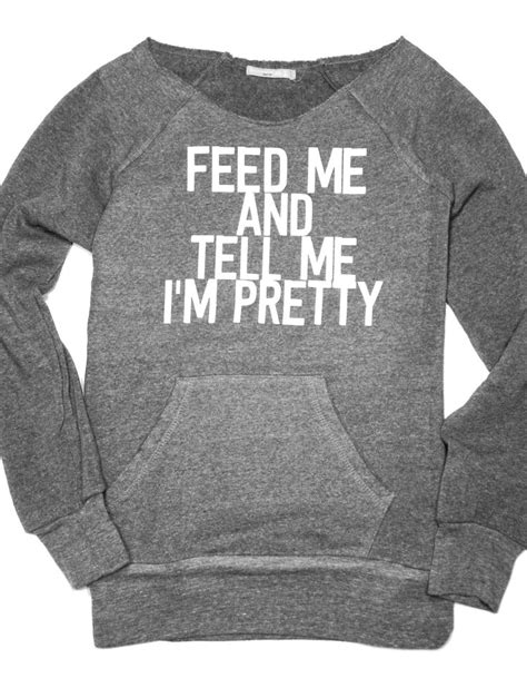 Feed Me And Tell Me I'm Pretty   Women's Pullover   Design