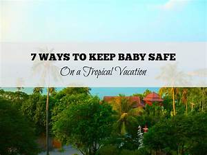 7 Ways to Keep Your Baby Safe on a Tropical Vacation ...