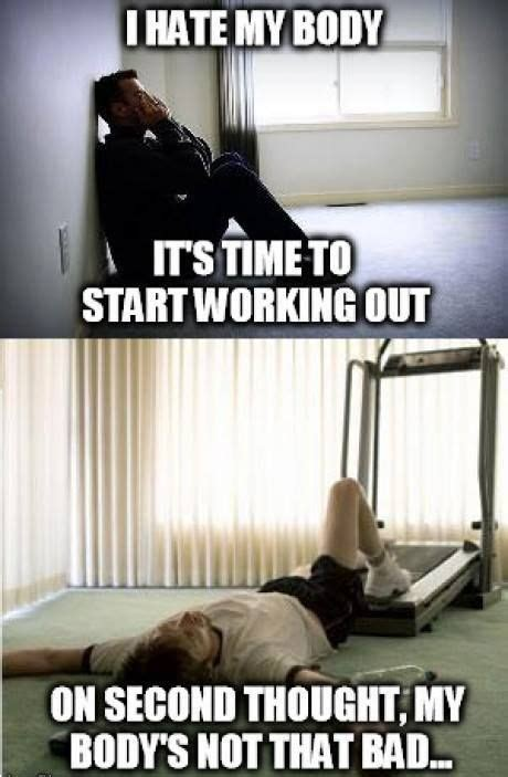 I Work Out Meme - i hate my body its time to start working out meme http www jokideo com lol pinterest