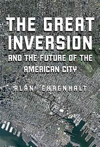 The Great Inversion and the Future of the American City ...