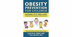 Obesity Prevention For Children  Before It U0026 39 S Too Late  A Program For Toddlers  U0026 Preschoolers By