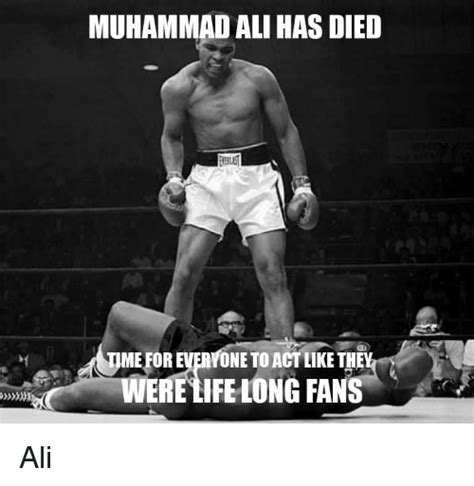 Muhammad Memes - muhammad ali has died meforeveryoneto act like th were tife long fans ali ali meme on sizzle