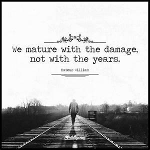 We mature with ... Mateus William Quotes