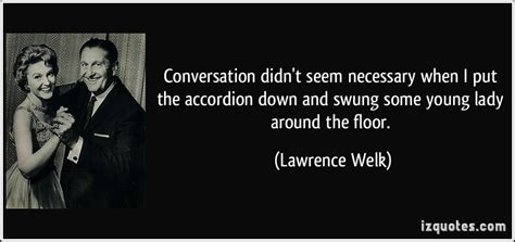 lawrence welk quotes quotesgram