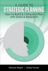 A Guide To Strategic Planning  How To Build  U0026 Critique A