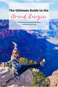 The Ultimate Guide To Visiting The Grand Canyon Arizona