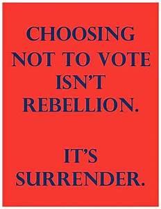 Choosing not to vote isn't rebellion. It's surrender ...
