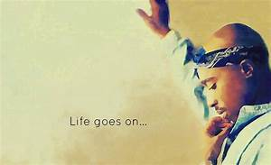 2pac Life Goes On Quotes. QuotesGram