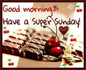 Good Morning – Have a Super Sunday! - SmitCreation com