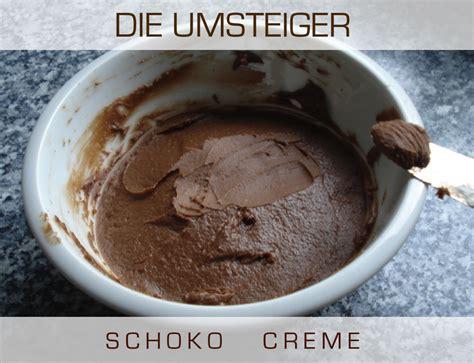 Nutella Im Kühlschrank by Die Umsteiger Weg Vom Fleisch Ruck Zuck Schokocreme