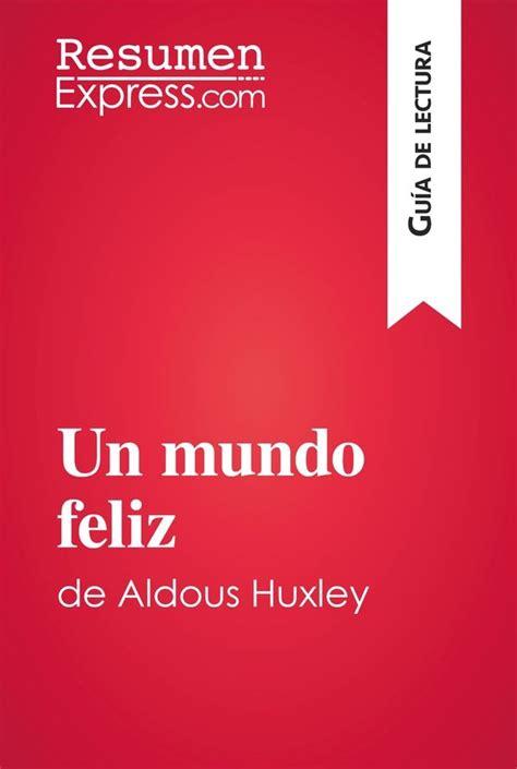 Editores información privacidad términos ayuda. Un mundo feliz de Aldous Huxley (Guía de lectura) » ResumenExpress.com - Una nueva manera de ver ...