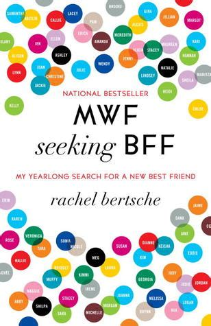 mwf seeking bff  yearlong search     friend  rachel bertsche reviews