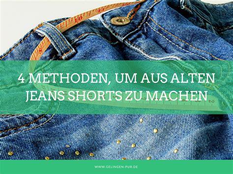 4 Methoden, Um Aus Alten Jeans Shorts Zu Machen Gelingen