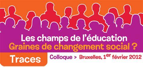 changement si鑒e social colloque les chs de l 39 éducation graines de changement social réseau idée asbl