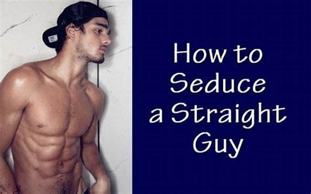 #How #To #Seduce #A #Straight #Guy #In #10 #Simple #Steps