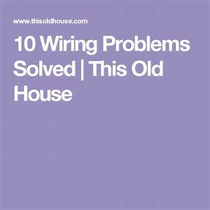 10 Wiring Problems Solved