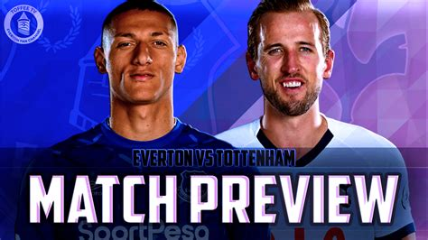 Everton vs Spurs Match Preview - Toffee TV