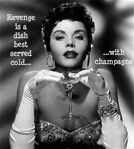 Revenge is a dish best served cold... with champagne ...